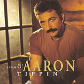 The Essential Aaron Tippin by Aaron Tippin