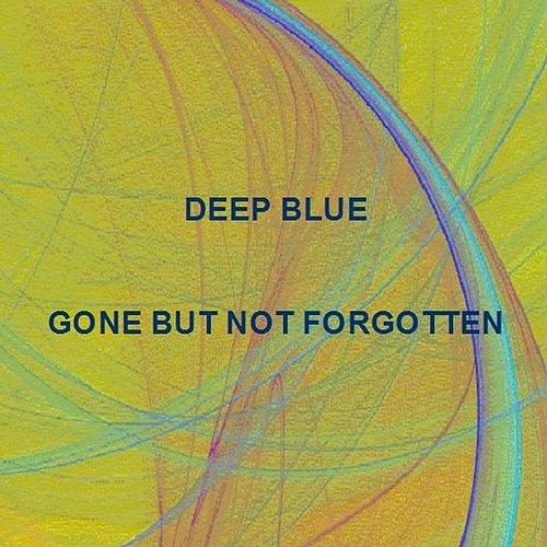 Gone But Not Forgotten by Deep Blue