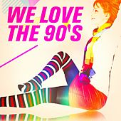 We Love the 90's by Various Artists