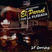 Recordando el Parral Con la Plebada 25 Corridos by Various Artists