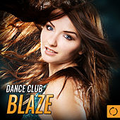 Dance Club Blaze by Various Artists