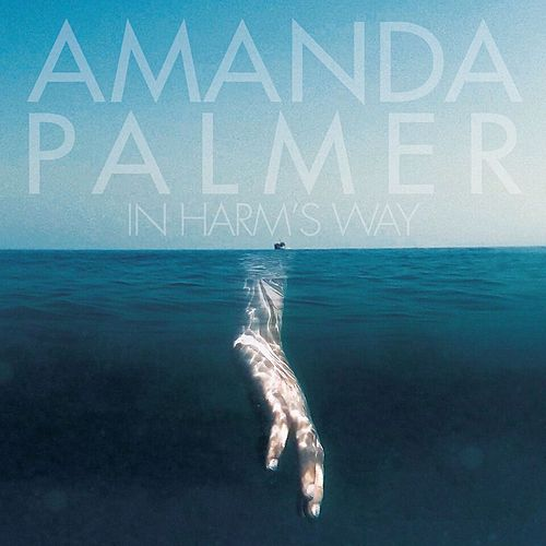In Harm's Way by Amanda Palmer