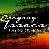 Crying Over You by Gregory Isaacs