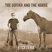 The Guitar and the Horse by Etcétera