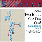 It Takes Two to Cha Cha: Latin Dance Party, Vol. 3 by Enzo Squillino Jr.