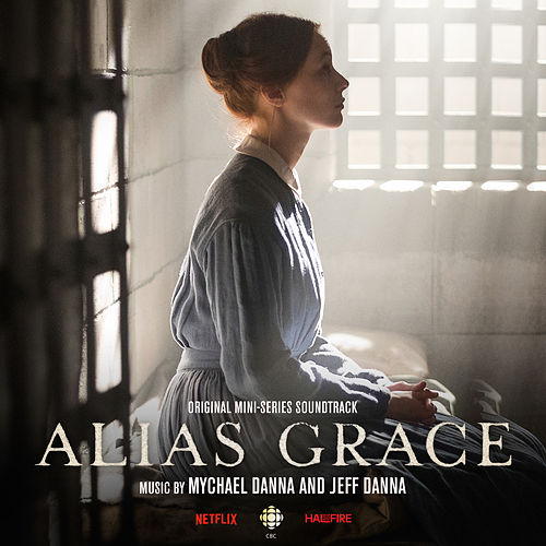 Alias Grace (Original Mini Series Soundtrack) by Mychael Danna