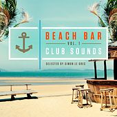 Beach Bar, Club Sounds Vol.1 (Selected by Simon Le Grec) by Various Artists