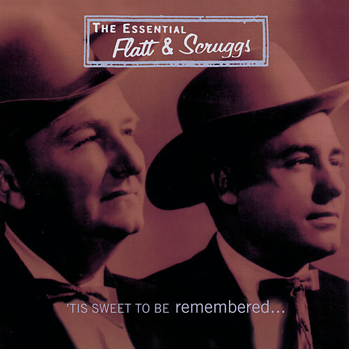 The Essential Flatt & Scruggs: 'Tis Sweet To Be Remembered by Flatt and Scruggs