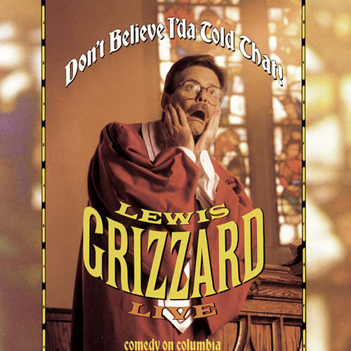 Live Don't Believe I'da Told You That by Lewis Grizzard