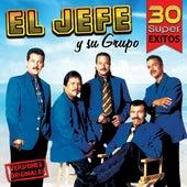 30 Super Exitos by El Jefe Y Su Grupo