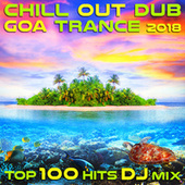 Chill Out Dub Goa Trance 2018 Top 100 Hits DJ Mix by Various Artists