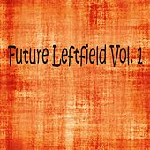 Future Leftfield, Vol. 1 - EP by Various Artists