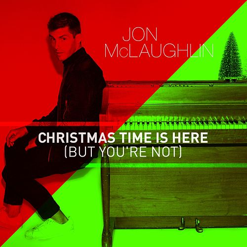 Christmas Time Is Here (But You're Not) by Jon McLaughlin