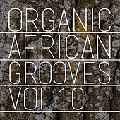 Organic African Grooves, Vol.10 by Various Artists
