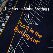 Lost in the Parking Lot by The Stereo Mono Brothers
