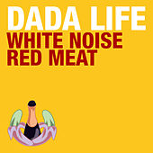 White Noise / Red Meat by Dada Life