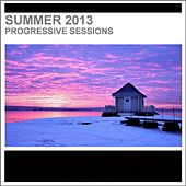 Summer 2013 Progressive Sessions by Various Artists