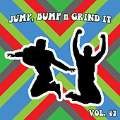 Jump Bump n Grind It, Vol. 47 by Various Artists
