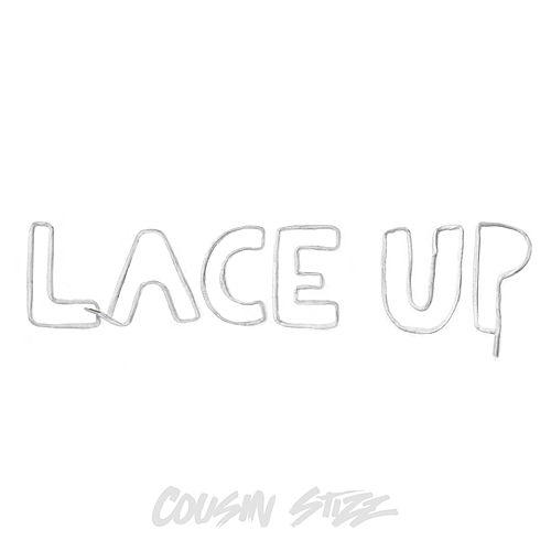 Lace Up by Cousin Stizz