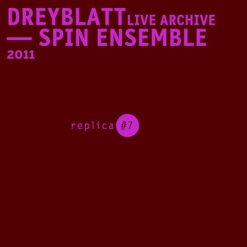 Dreyblatt Live Archive - Spin Ensemble, 2011 by Arnold Dreyblatt