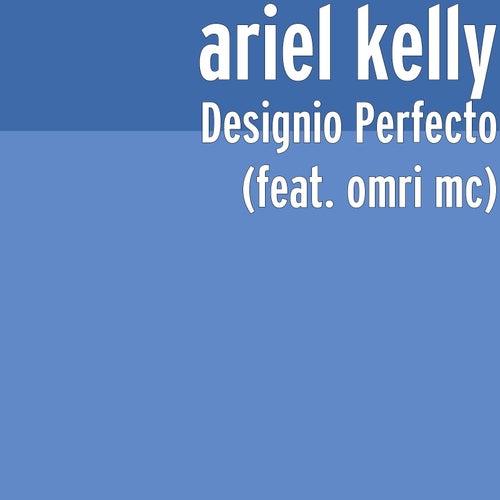 Designio Perfecto (feat. omri mc) by Ariel Kelly