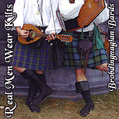 Real Men Wear Kilts by Brobdingnagian Bards