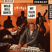 Play & Download Swings Hit Songs From My Fair Lady (Digitally Remastered) by Wild Bill Davis | Napster