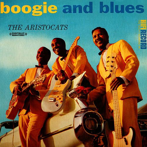 Boogie and Blues (Digitally Remastered) by Aristocats