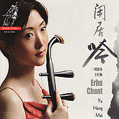 Play & Download Erhu Chant by Yu-Hong Mei | Napster