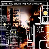Something Wikkid This Way Drumz by Various Artists