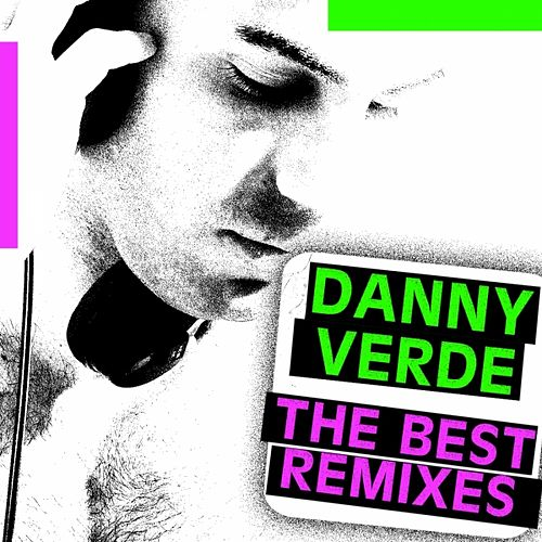 Danny Verde - The Best Remixes by Various Artists
