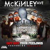 Get Out Your Feelings (feat. Problem) by Mckinley Ave