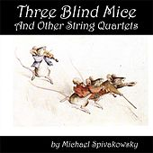 Three Blind Mice and Other String Quartets by Michael Spivakowsky by Michael Spivakowsky