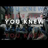 You Knew by Severe180