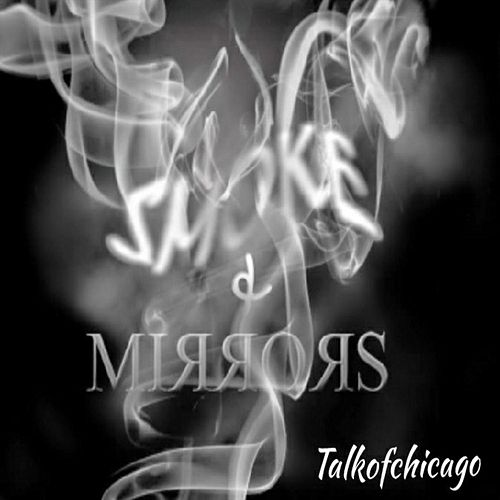 Smoke & Mirrors by Talkofchicago