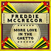 More Love In The Ghetto by Freddie McGregor
