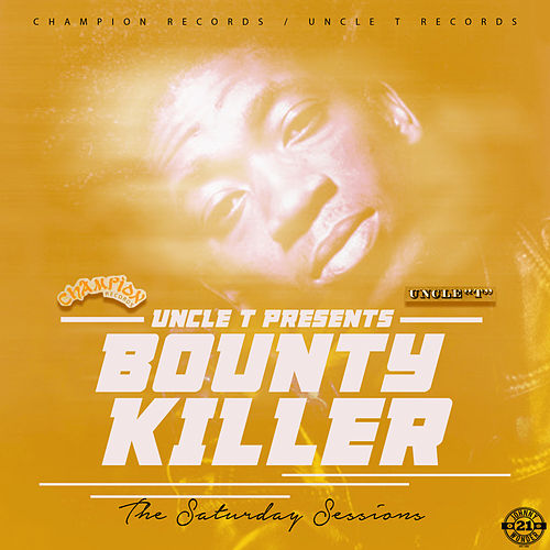 Uncle T Presents: The Saturday Sessions von Bounty Killer
