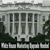 White House Marketing Upgrade Needed by Paul Taylor