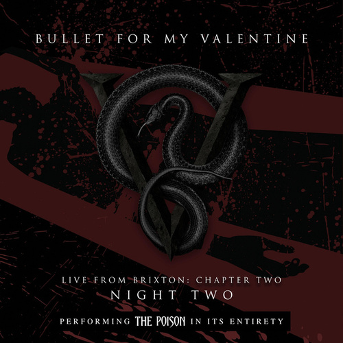 Live From Brixton: Chapter Two, Night Two, Performing The Poison In Its Entirety by Bullet For My Valentine