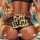 Is It Real by Yella