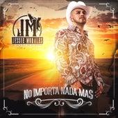 No Importa Nada Mas by Jessie Morales El Original De La Sierra
