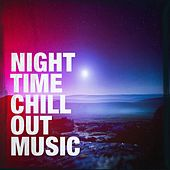 Night Time Chill Out Music by Various Artists