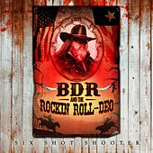 Six Shot Shooter by BDR and the Rockin Roll-Deo