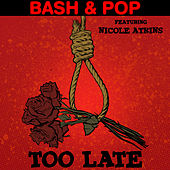 Too Late / Saturday by Bash And Pop