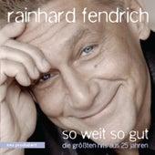 Play & Download So weit so gut - die größten Hits aus 25 Jahren by Rainhard Fendrich | Napster