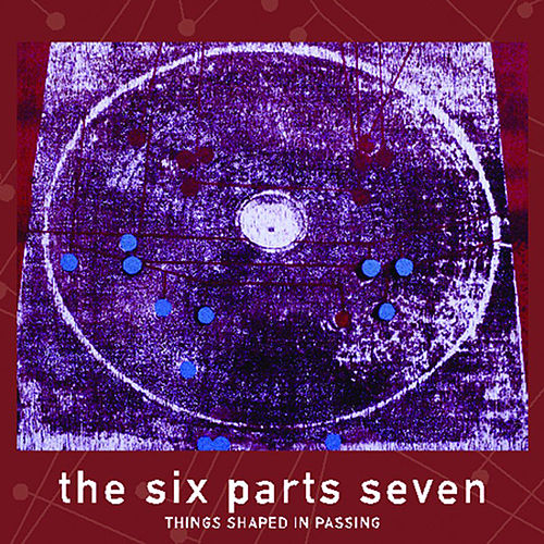 Play & Download Things Shaped In Passing by The Six Parts Seven | Napster