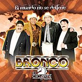 Play & Download El Mundo No Se Detiene by Bronco El Gigante de America | Napster