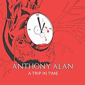 A Trip in Time by Anthony Alan