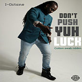 Don't Push Yuh Luck by I-Octane