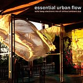 Essential Urban Flow - Solid Deep Electronic Mix of Chillout Ambient Dub by Various Artists